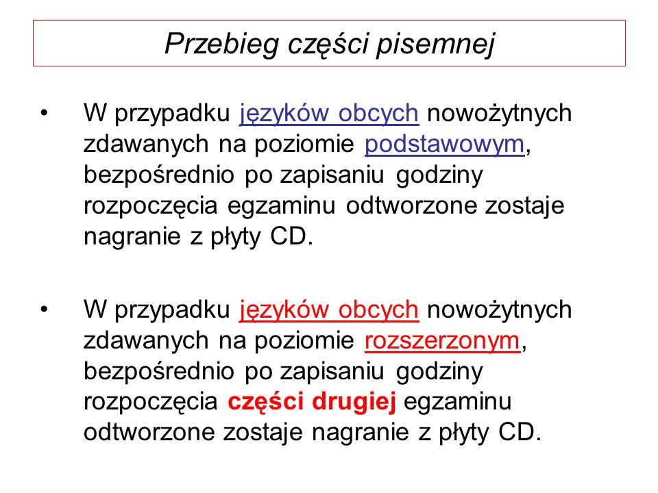 Przebieg części pisemnej W przypadku języków obcych nowożytnych zdawanych na poziomie podstawowym, bezpośrednio po zapisaniu godziny rozpoczęcia egzaminu odtworzone zostaje nagranie z płyty CD.