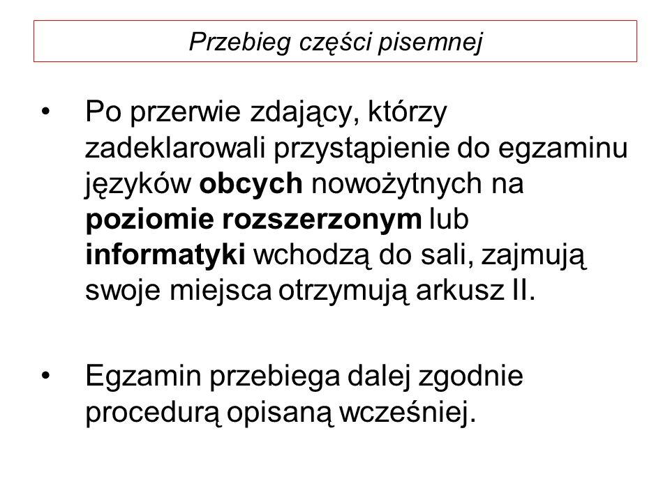 Przebieg części pisemnej Po przerwie zdający, którzy zadeklarowali przystąpienie do egzaminu języków obcych nowożytnych na poziomie rozszerzonym lub i