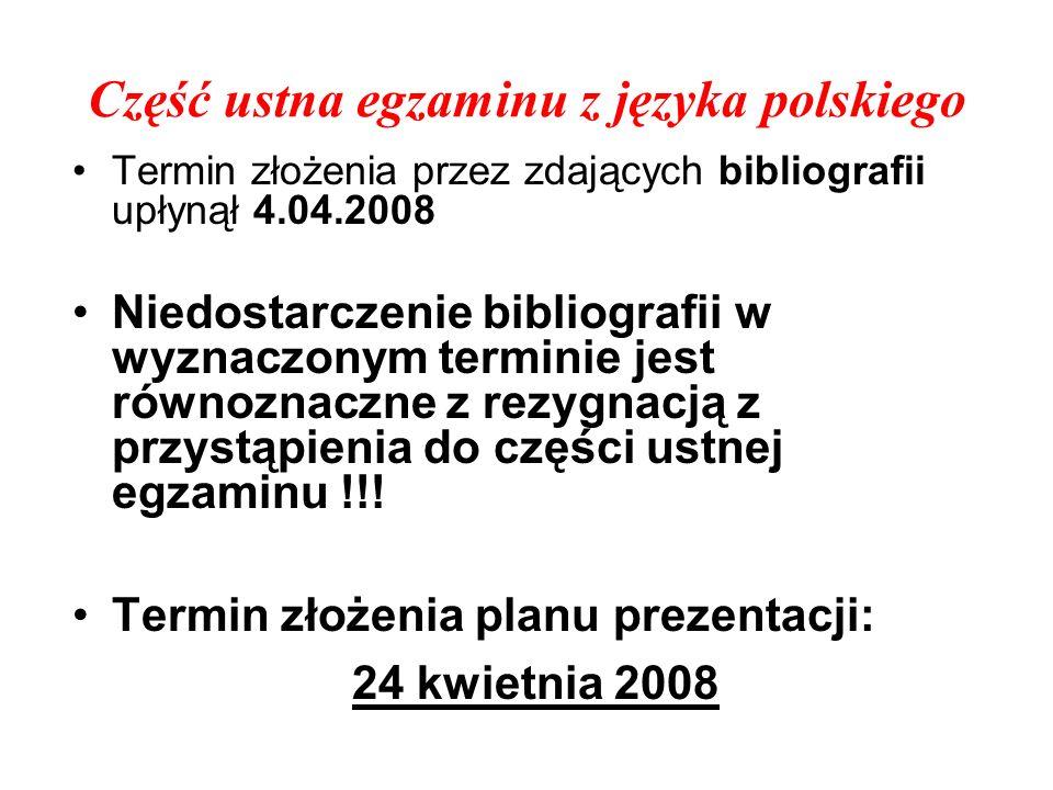 Część ustna egzaminu z języka polskiego Termin złożenia przez zdających bibliografii upłynął 4.04.2008 Niedostarczenie bibliografii w wyznaczonym terminie jest równoznaczne z rezygnacją z przystąpienia do części ustnej egzaminu !!.