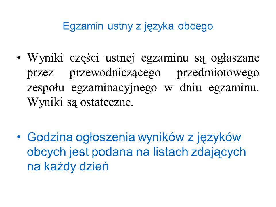 Egzamin ustny z języka obcego Wyniki części ustnej egzaminu są ogłaszane przez przewodniczącego przedmiotowego zespołu egzaminacyjnego w dniu egzaminu.
