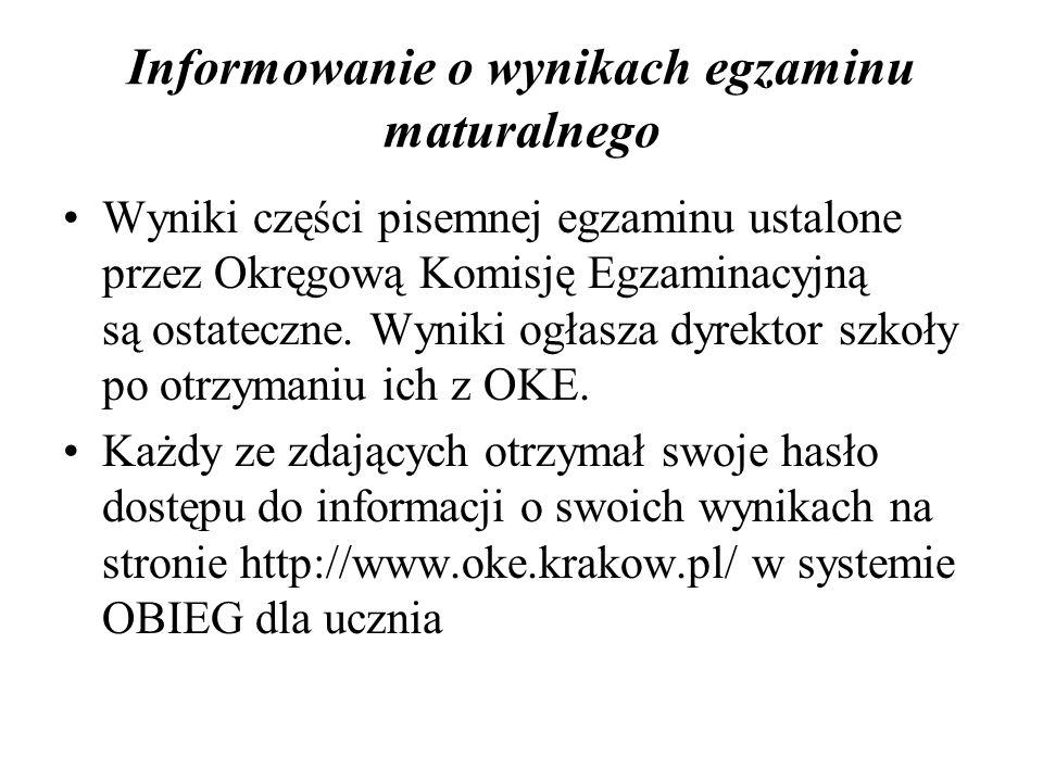Informowanie o wynikach egzaminu maturalnego Wyniki części pisemnej egzaminu ustalone przez Okręgową Komisję Egzaminacyjną są ostateczne.