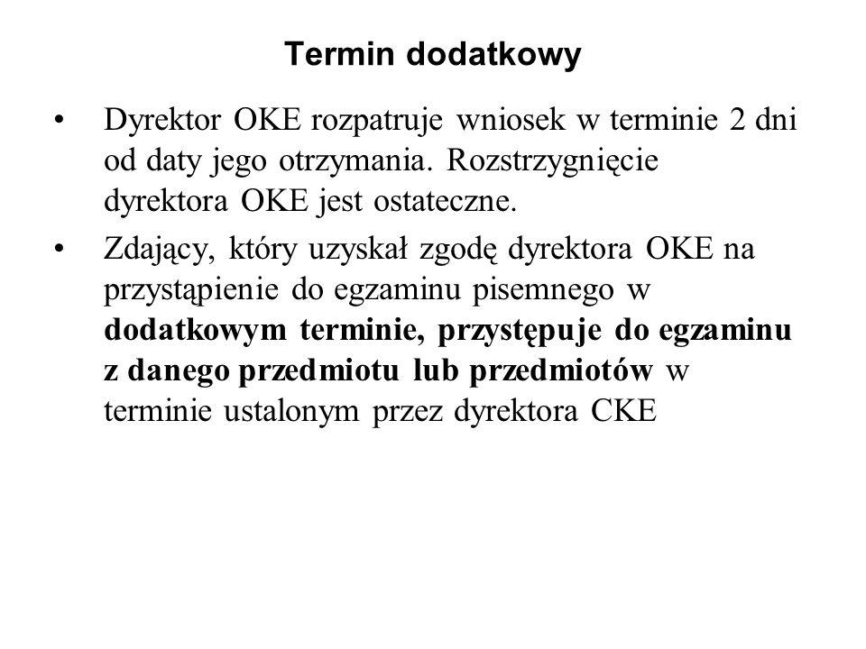 Termin dodatkowy Dyrektor OKE rozpatruje wniosek w terminie 2 dni od daty jego otrzymania. Rozstrzygnięcie dyrektora OKE jest ostateczne. Zdający, któ