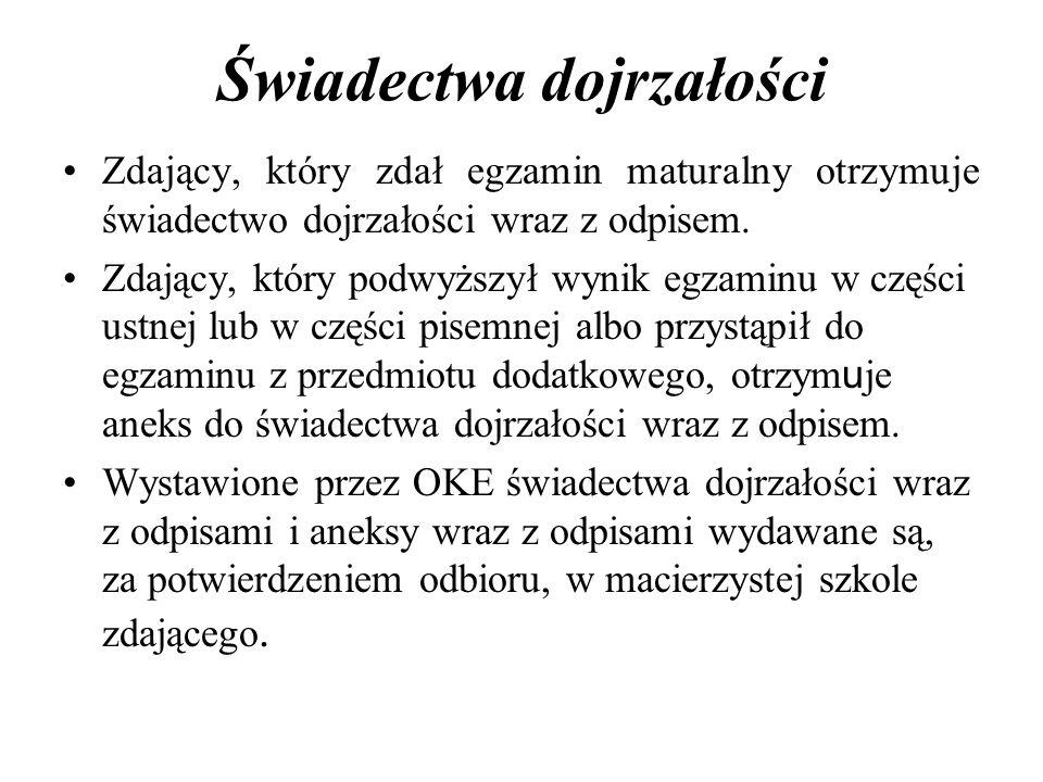 Świadectwa dojrzałości Zdający, który zdał egzamin maturalny otrzymuje świadectwo dojrzałości wraz z odpisem.