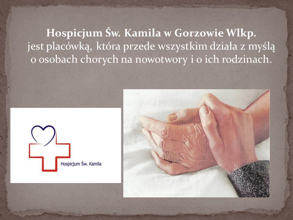 Hospicjum Św. Kamila w Gorzowie Wlkp. jest placówką, która przede wszystkim działa z myślą o osobach chorych na nowotwory i o ich rodzinach.