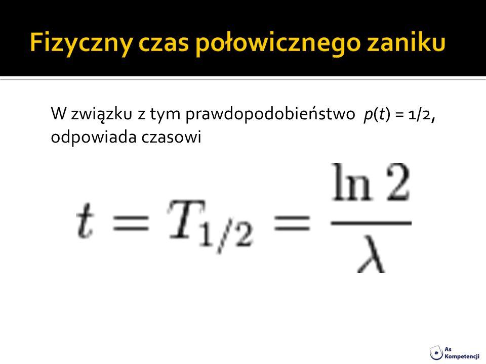 W związku z tym prawdopodobieństwo p(t) = 1/2, odpowiada czasowi