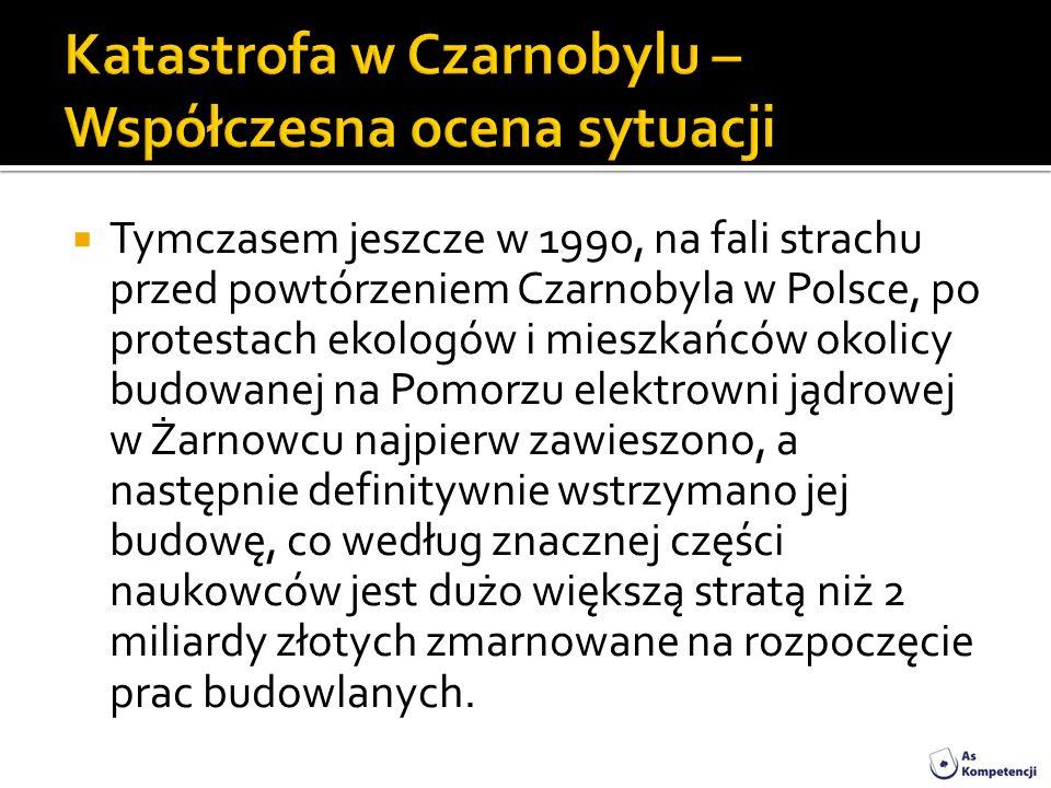 Tymczasem jeszcze w 1990, na fali strachu przed powtórzeniem Czarnobyla w Polsce, po protestach ekologów i mieszkańców okolicy budowanej na Pomorzu el