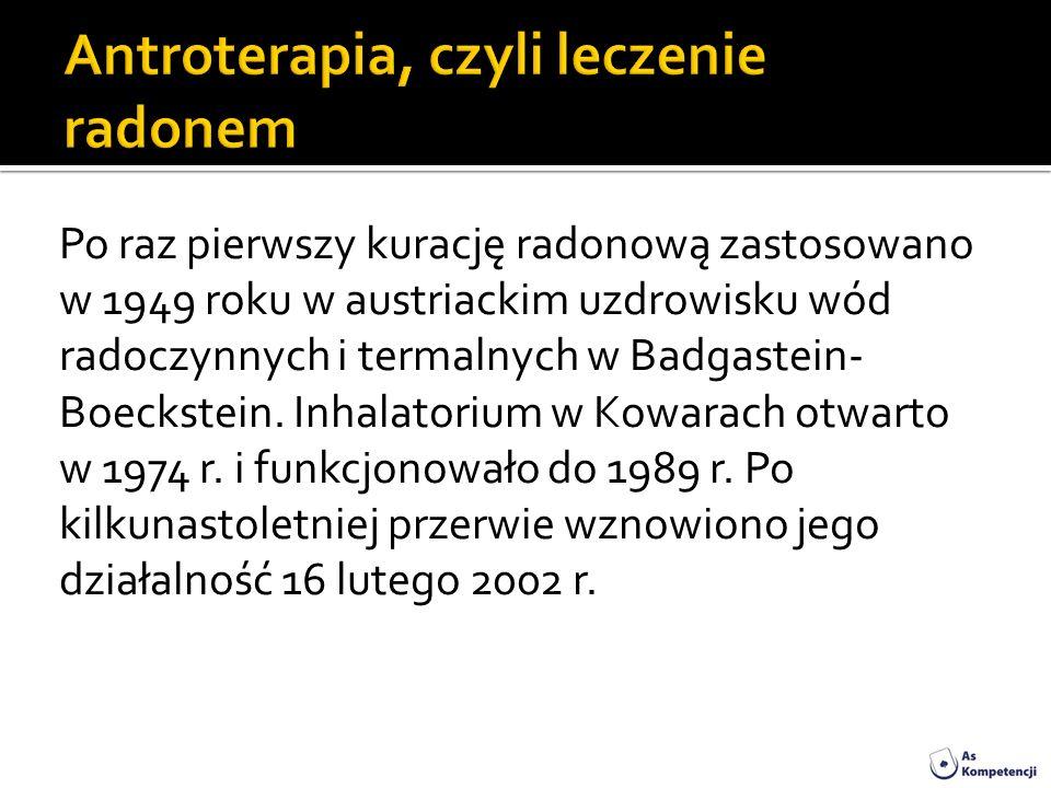 Po raz pierwszy kurację radonową zastosowano w 1949 roku w austriackim uzdrowisku wód radoczynnych i termalnych w Badgastein- Boeckstein. Inhalatorium