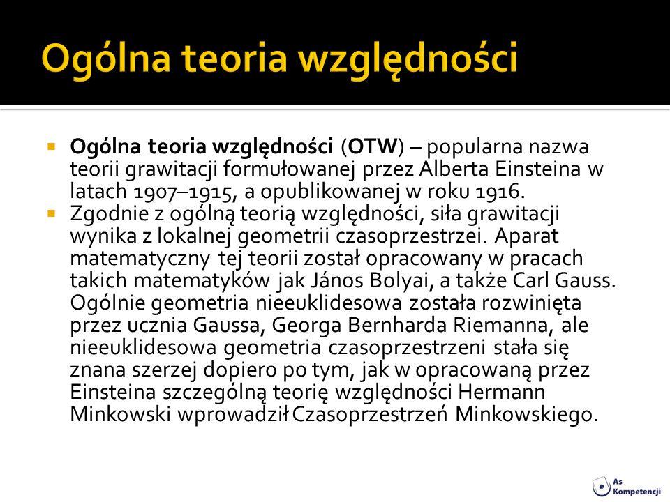Ogólna teoria względności (OTW) – popularna nazwa teorii grawitacji formułowanej przez Alberta Einsteina w latach 1907–1915, a opublikowanej w roku 19