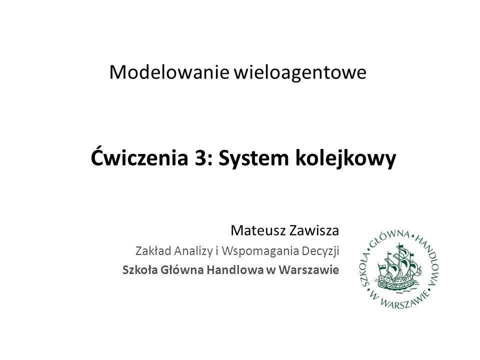 Ćwiczenia 3: System kolejkowy Mateusz Zawisza Zakład Analizy i Wspomagania Decyzji Szkoła Główna Handlowa w Warszawie Modelowanie wieloagentowe