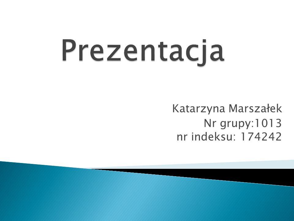 Katarzyna Marszałek Nr grupy:1013 nr indeksu: 174242