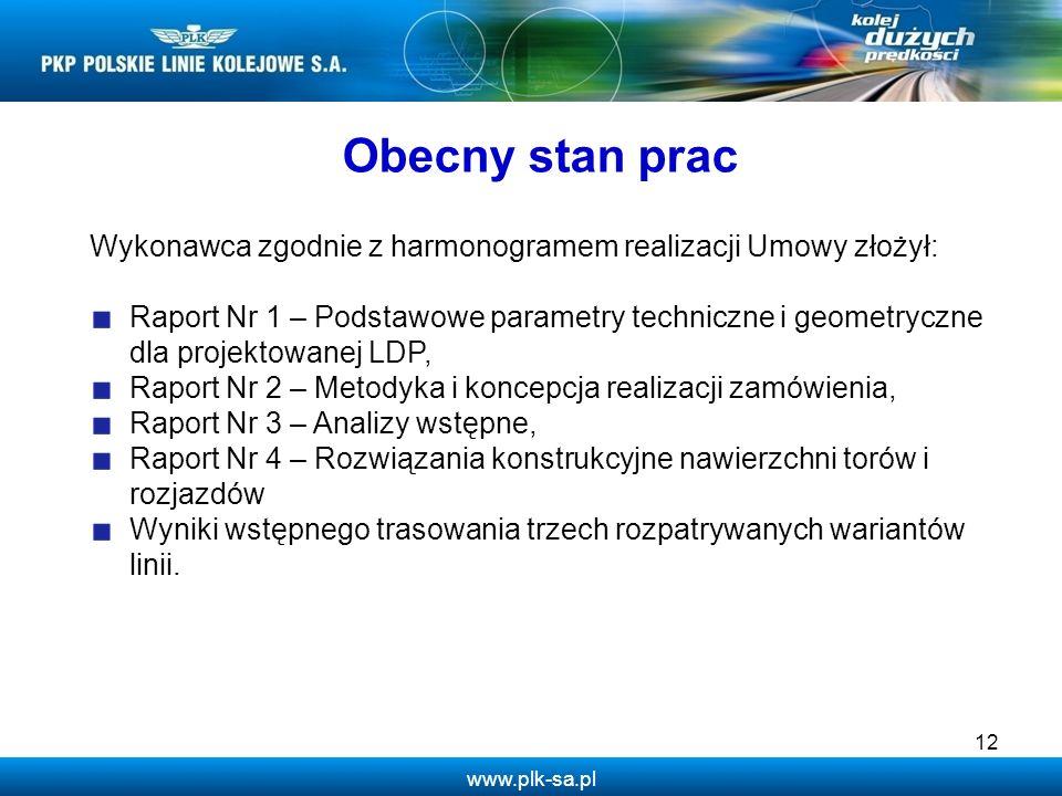 www.plk-sa.pl 12 Obecny stan prac Wykonawca zgodnie z harmonogramem realizacji Umowy złożył: Raport Nr 1 – Podstawowe parametry techniczne i geometryc