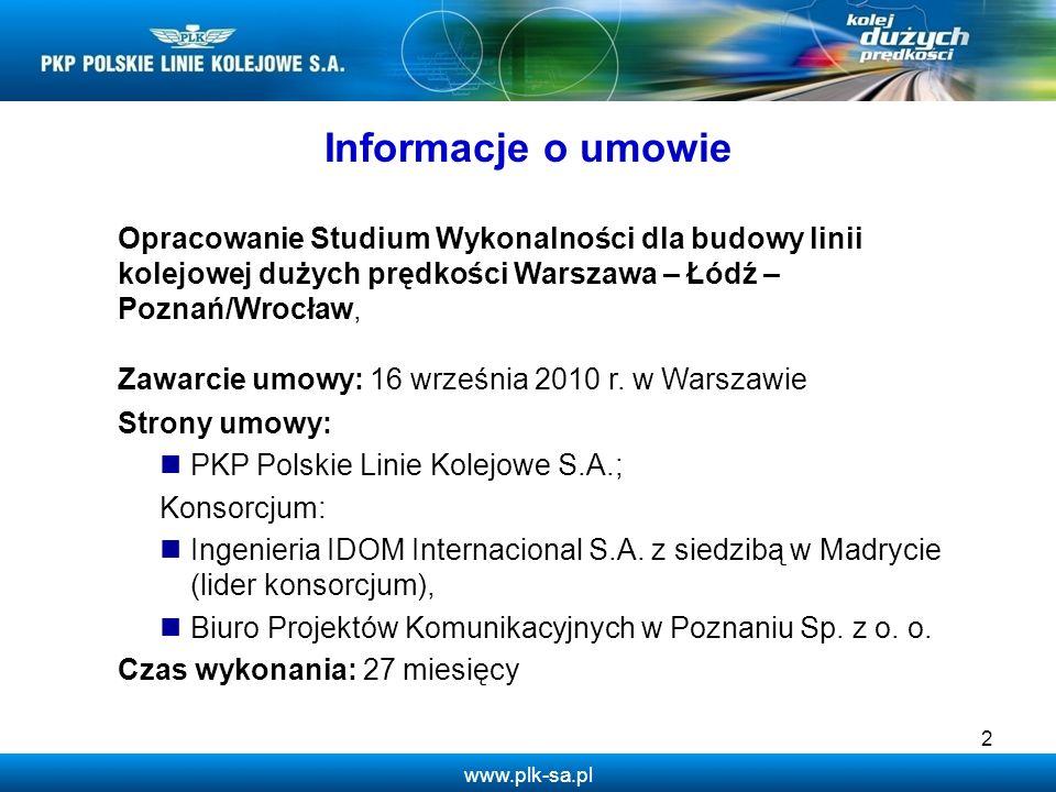 www.plk-sa.pl 2 Opracowanie Studium Wykonalności dla budowy linii kolejowej dużych prędkości Warszawa – Łódź – Poznań/Wrocław, Zawarcie umowy: 16 wrze