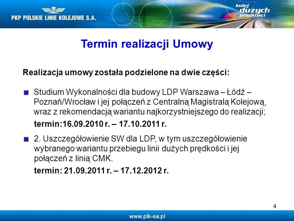 www.plk-sa.pl 4 Termin realizacji Umowy Realizacja umowy została podzielone na dwie części: Studium Wykonalności dla budowy LDP Warszawa – Łódź – Pozn