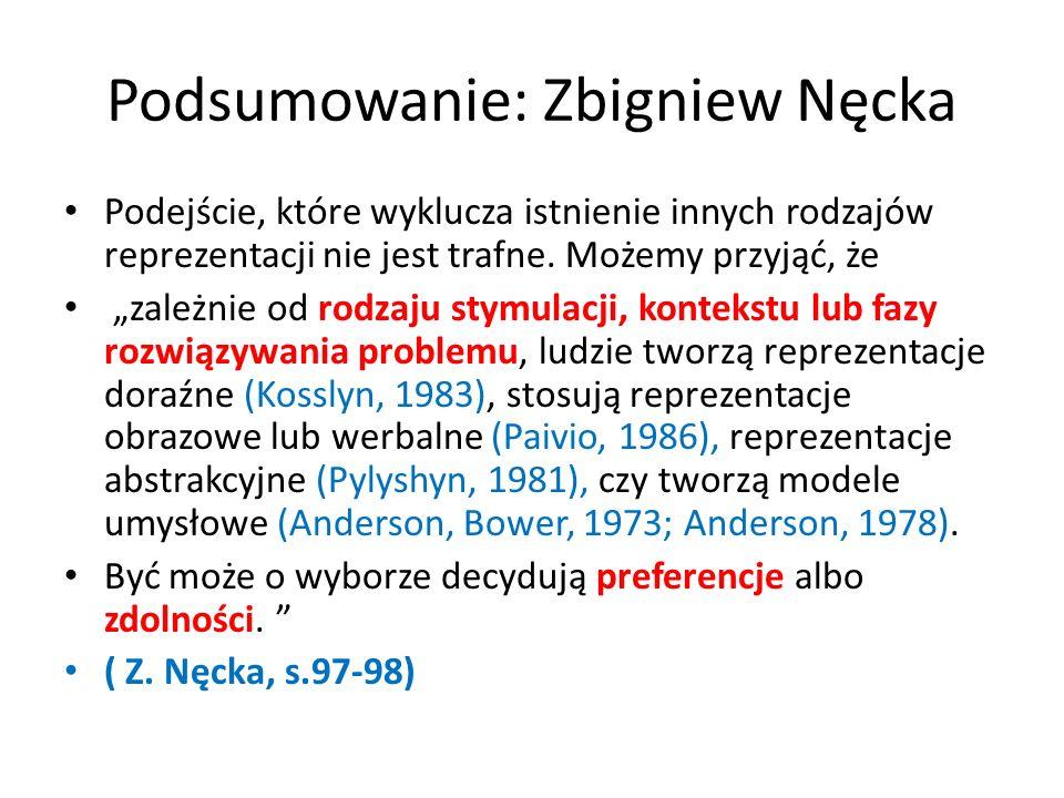 Podsumowanie: Zbigniew Nęcka Podejście, które wyklucza istnienie innych rodzajów reprezentacji nie jest trafne. Możemy przyjąć, że zależnie od rodzaju