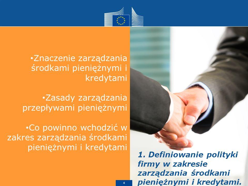 Znaczenie zarządzania środkami pieniężnymi i kredytami Zasady zarządzania przepływami pieniężnymi Co powinno wchodzić w zakres zarządzania środkami pieniężnymi i kredytami 1.