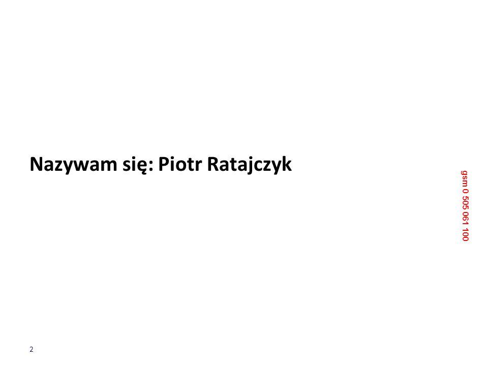 2 Nazywam się: Piotr Ratajczyk gsm 0 505 061 100