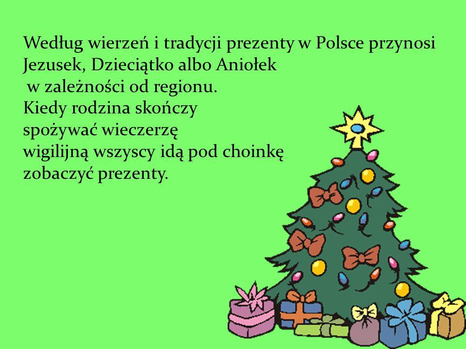 Według wierzeń i tradycji prezenty w Polsce przynosi Jezusek, Dzieciątko albo Aniołek w zależności od regionu. Kiedy rodzina skończy spożywać wieczerz