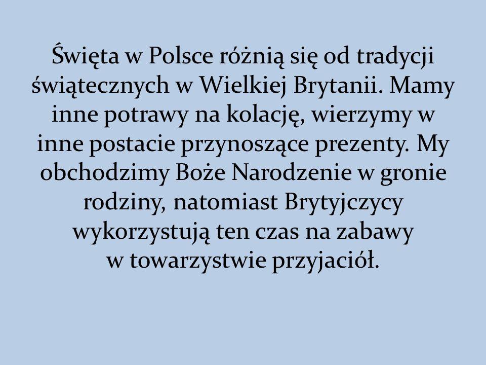 Święta w Polsce różnią się od tradycji świątecznych w Wielkiej Brytanii. Mamy inne potrawy na kolację, wierzymy w inne postacie przynoszące prezenty.