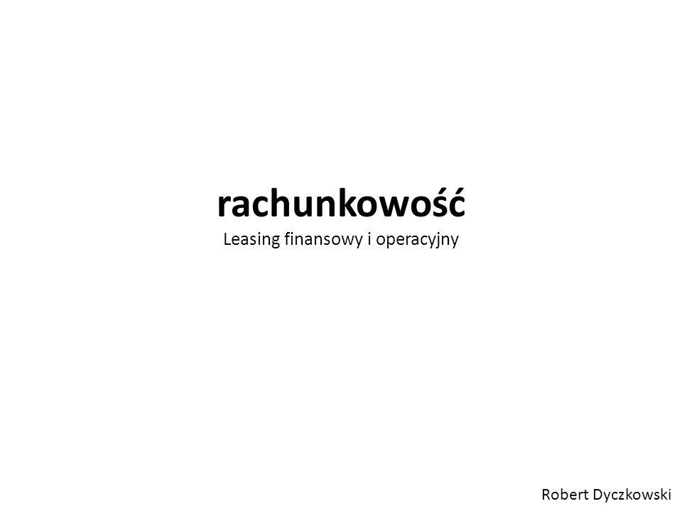 rachunkowość Leasing finansowy i operacyjny Robert Dyczkowski