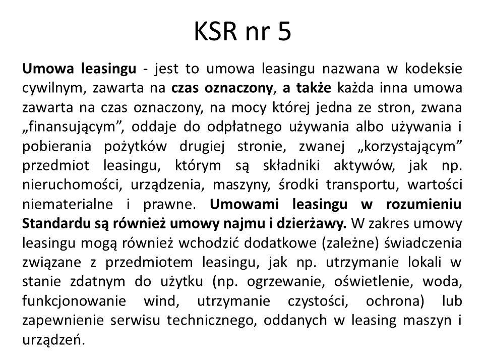 KSR nr 5 Umowa leasingu - jest to umowa leasingu nazwana w kodeksie cywilnym, zawarta na czas oznaczony, a także każda inna umowa zawarta na czas ozna