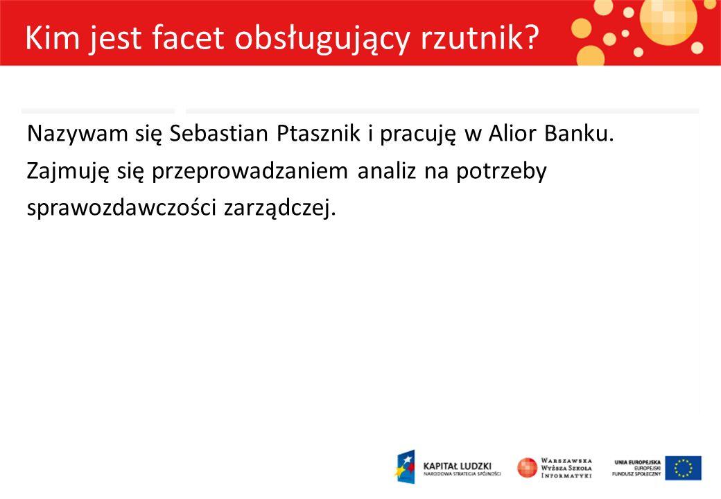 Kim jest facet obsługujący rzutnik? Nazywam się Sebastian Ptasznik i pracuję w Alior Banku. Zajmuję się przeprowadzaniem analiz na potrzeby sprawozdaw