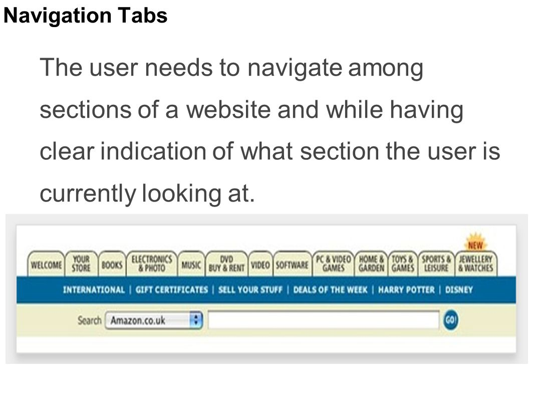 Navigation Tabs The user needs to navigate among sections of a website and while having clear indication of what section the user is currently looking