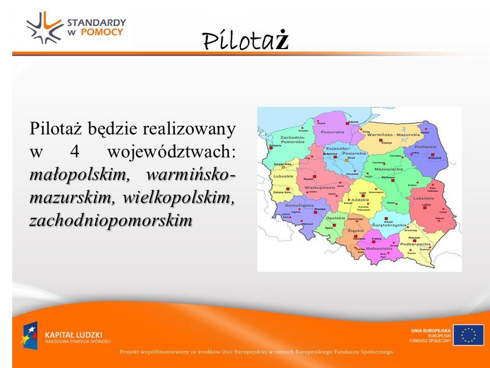 Pilota ż małopolskim, warmińsko- mazurskim, wielkopolskim, zachodniopomorskim Pilotaż będzie realizowany w 4 województwach: małopolskim, warmińsko- ma
