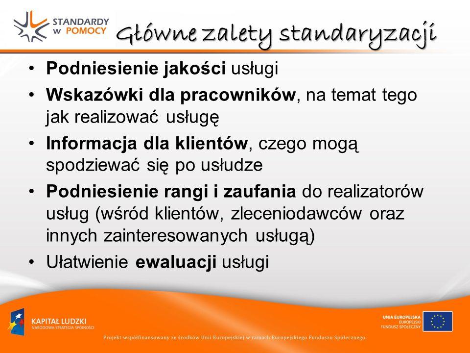 Główne zalety standaryzacji Podniesienie jakości usługi Wskazówki dla pracowników, na temat tego jak realizować usługę Informacja dla klientów, czego