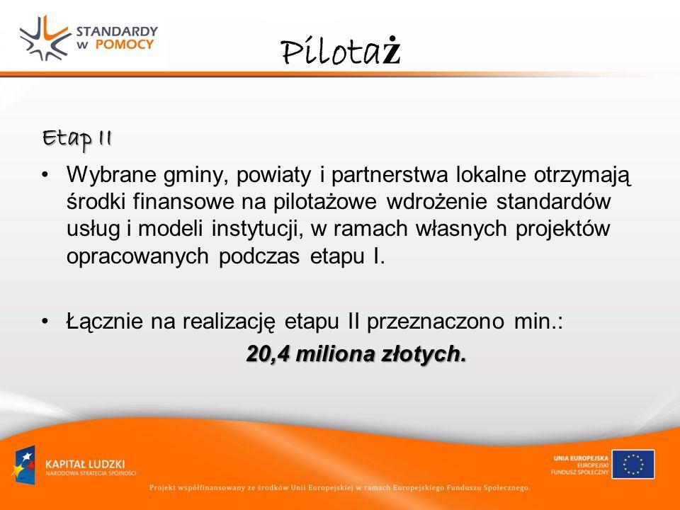 Pilota ż Etap II Wybrane gminy, powiaty i partnerstwa lokalne otrzymają środki finansowe na pilotażowe wdrożenie standardów usług i modeli instytucji,