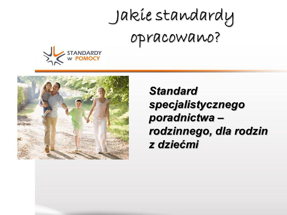 Jakie standardy opracowano? Standard specjalistycznego poradnictwa – rodzinnego, dla rodzin z dziećmi