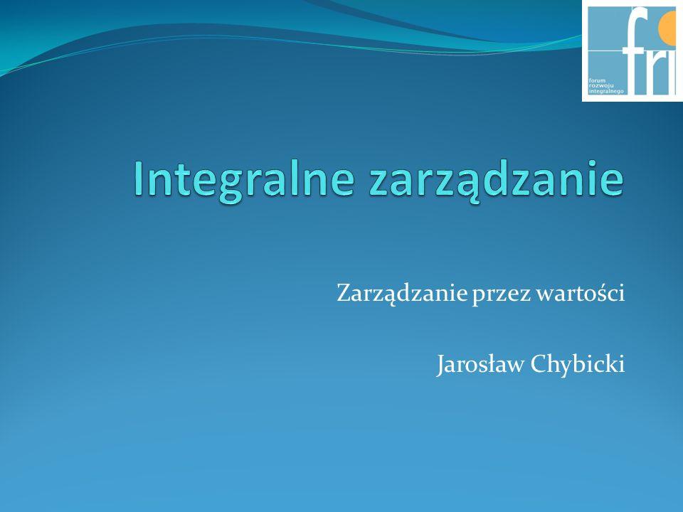Zarządzanie przez wartości Jarosław Chybicki
