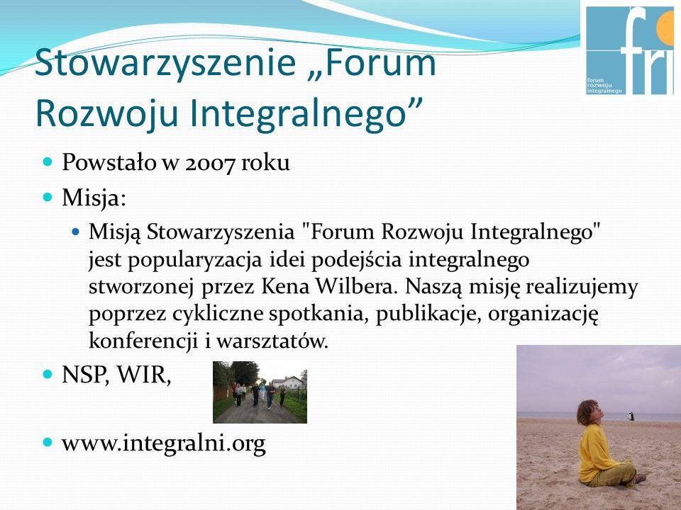 Stowarzyszenie Forum Rozwoju Integralnego Powstało w 2007 roku Misja: Misją Stowarzyszenia Forum Rozwoju Integralnego jest popularyzacja idei podejścia integralnego stworzonej przez Kena Wilbera.