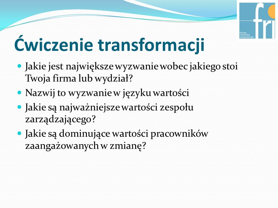 Ćwiczenie transformacji Jakie jest największe wyzwanie wobec jakiego stoi Twoja firma lub wydział.