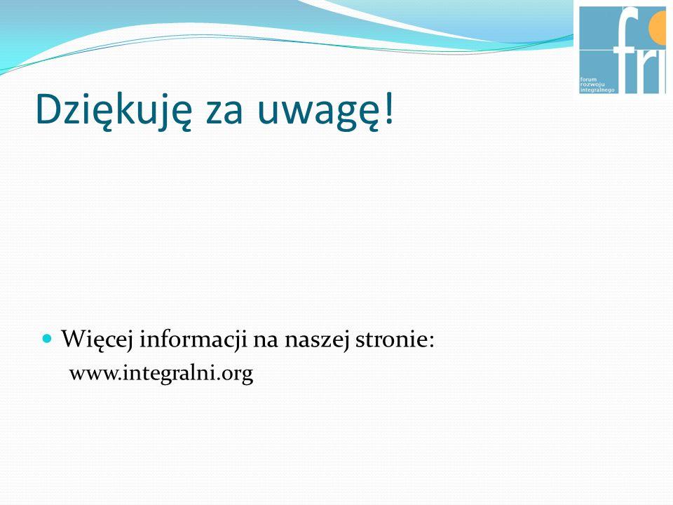 Dziękuję za uwagę! Więcej informacji na naszej stronie: www.integralni.org