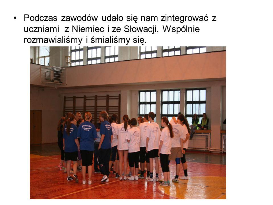 Podczas zawodów udało się nam zintegrować z uczniami z Niemiec i ze Słowacji.