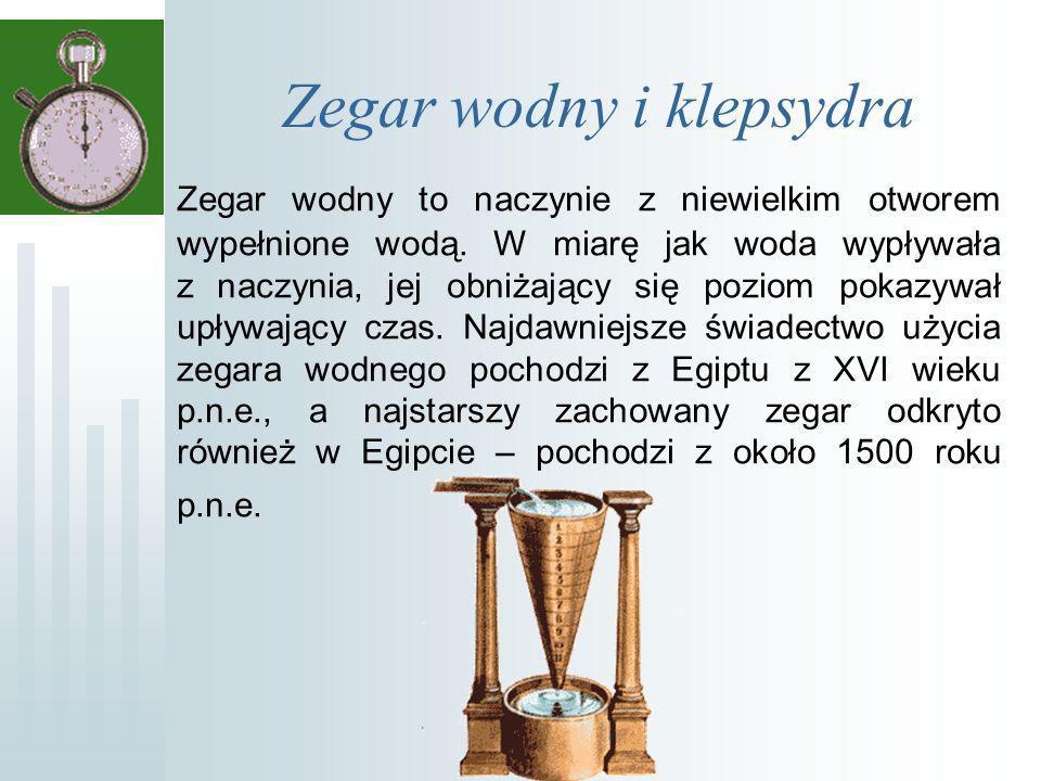 Zegar wodny i klepsydra Zegar wodny to naczynie z niewielkim otworem wypełnione wodą.