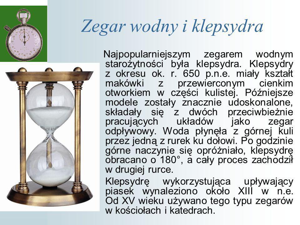Zegar wodny i klepsydra Najpopularniejszym zegarem wodnym starożytności była klepsydra.