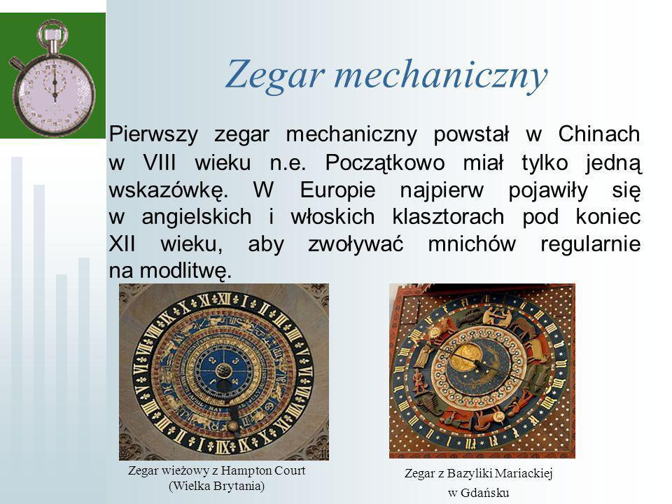 Zegar mechaniczny Pierwszy zegar mechaniczny powstał w Chinach w VIII wieku n.e.