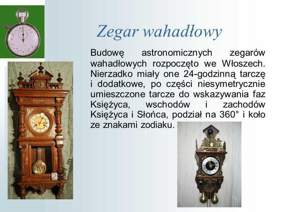 Zegar wahadłowy Budowę astronomicznych zegarów wahadłowych rozpoczęto we Włoszech.