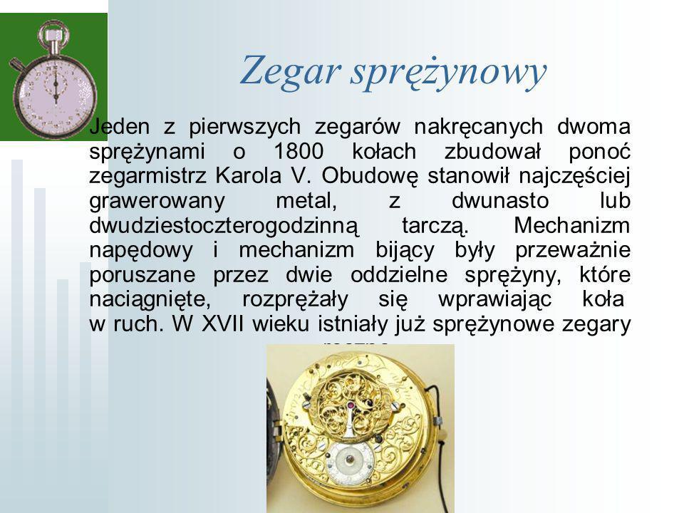 Zegar sprężynowy Jeden z pierwszych zegarów nakręcanych dwoma sprężynami o 1800 kołach zbudował ponoć zegarmistrz Karola V.