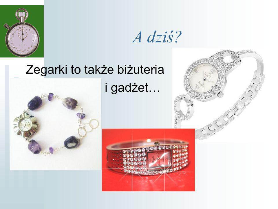 A dziś? Zegarki to także biżuteria i gadżet…