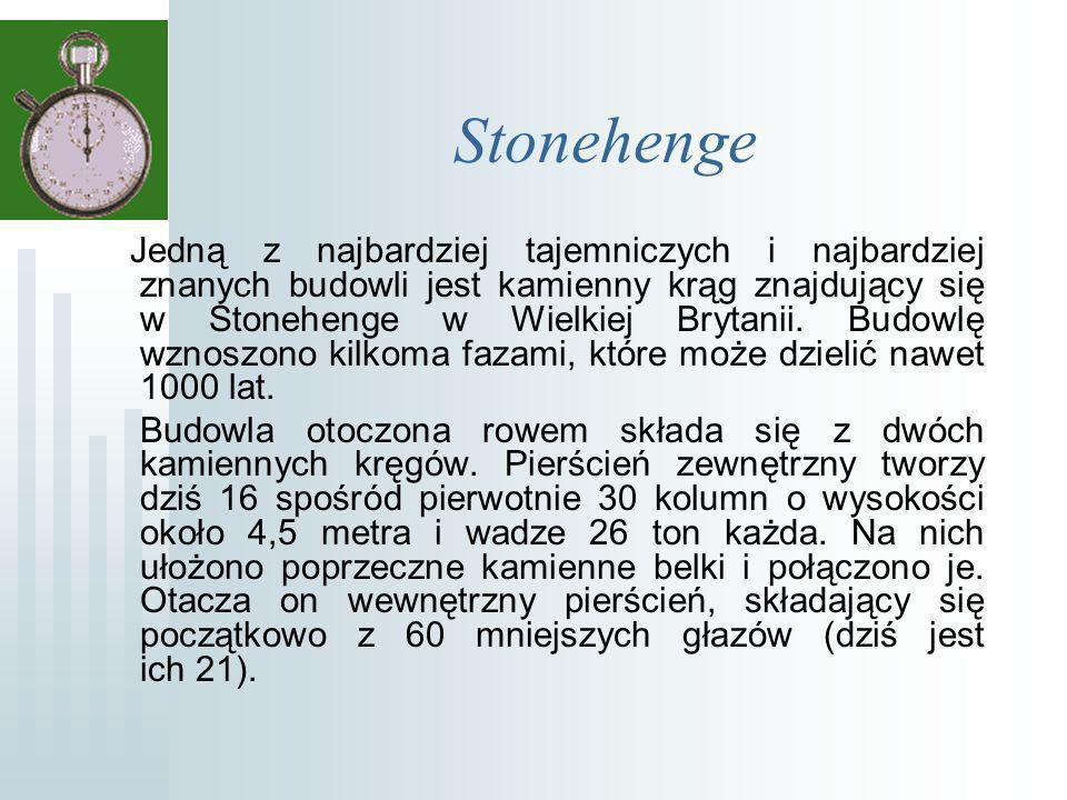 Stonehenge Jedną z najbardziej tajemniczych i najbardziej znanych budowli jest kamienny krąg znajdujący się w Stonehenge w Wielkiej Brytanii.