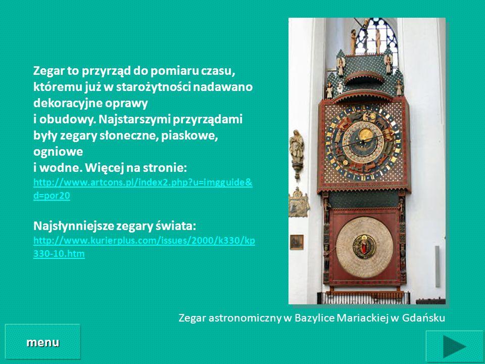 Zegar astronomiczny w Bazylice Mariackiej w Gdańsku menu Zegar to przyrząd do pomiaru czasu, któremu już w starożytności nadawano dekoracyjne oprawy i