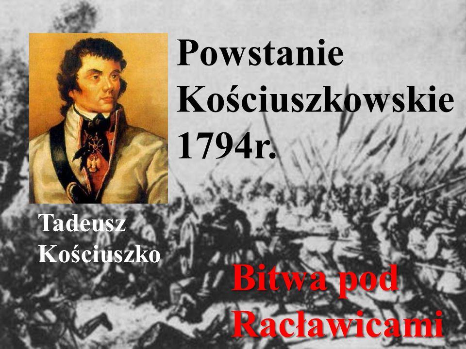 Powstanie Kościuszkowskie 1794r. Tadeusz Kościuszko Bitwa pod Racławicami