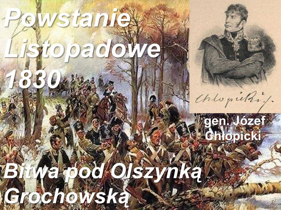 Bitwa pod Olszynką Grochowską gen. Józef gen. JózefChłopickiPowstanieListopadowe1830