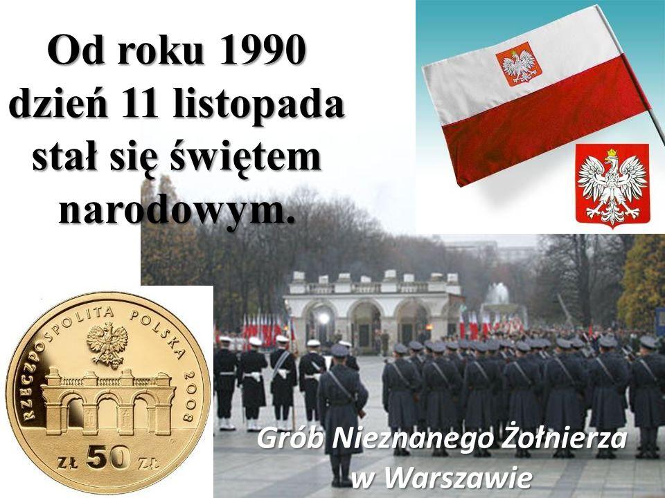 Grób Nieznanego Żołnierza w Warszawie Od roku 1990 dzień 11 listopada stał się świętem narodowym.