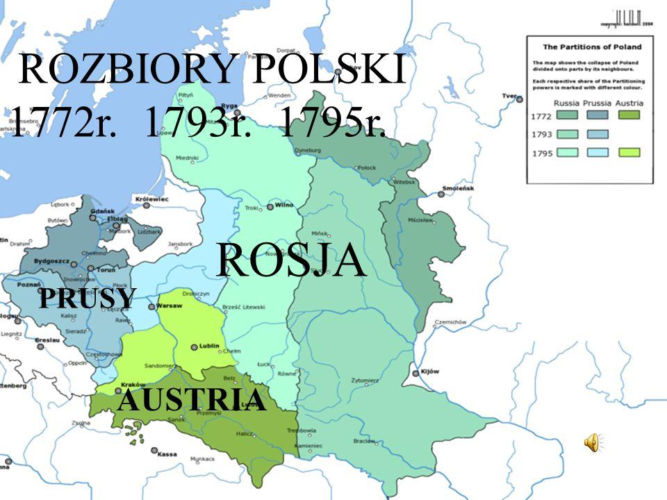 ROSJA PRUSY AUSTRIA ROZBIORY POLSKI 1772r. 1793r. 1795r.