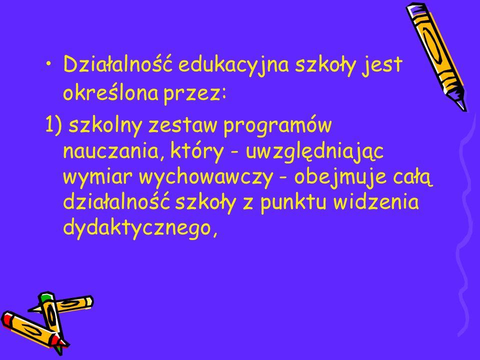 Działalność edukacyjna szkoły jest określona przez: 1) szkolny zestaw programów nauczania, który - uwzględniając wymiar wychowawczy - obejmuje całą dz