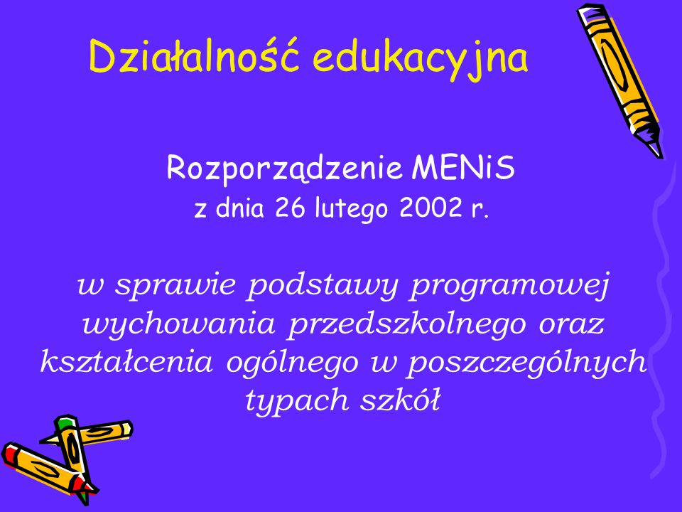 Rozporządzenie MENiS z dnia 26 lutego 2002 r. w sprawie podstawy programowej wychowania przedszkolnego oraz kształcenia ogólnego w poszczególnych typa