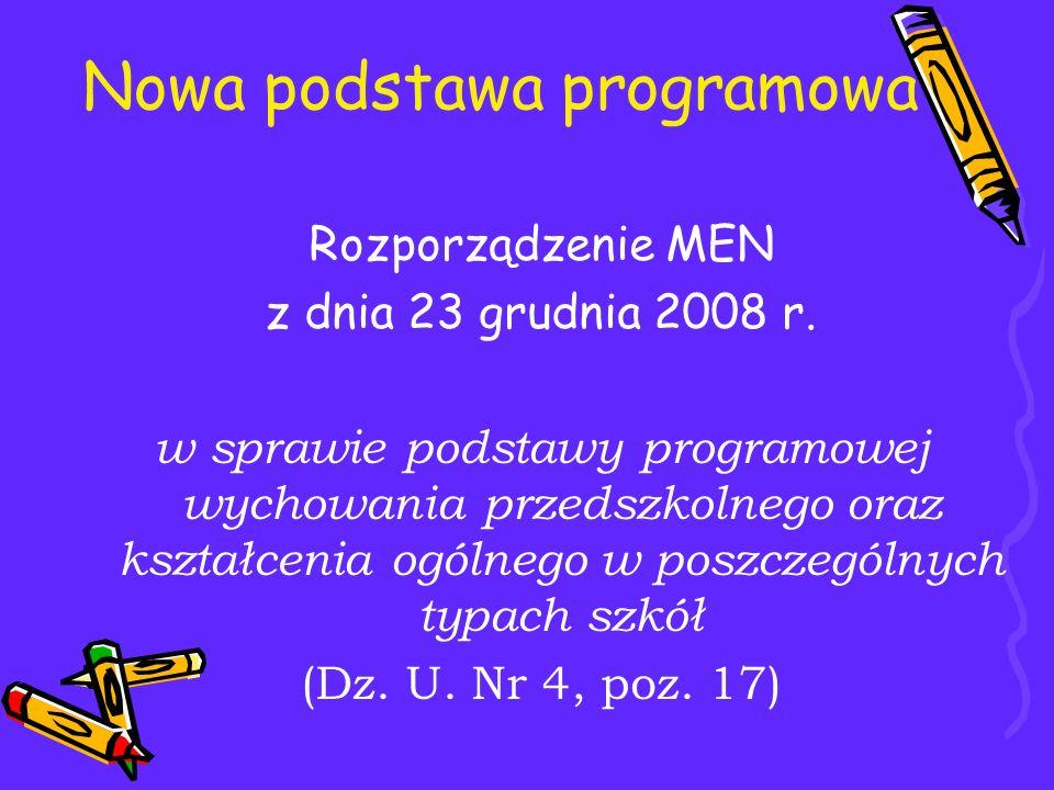 Nowa podstawa programowa Rozporządzenie MEN z dnia 23 grudnia 2008 r. w sprawie podstawy programowej wychowania przedszkolnego oraz kształcenia ogólne